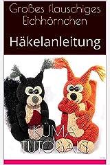 Großes flauschiges Eichhörnchen: Häkelanleitung Kindle Ausgabe