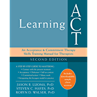 Learning ACT: An Acceptance and Commitment Therapy Skills Training Manual for Therapists (English Edition)
