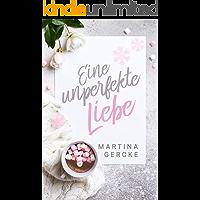 Eine unperfekte Liebe: Liebesroman