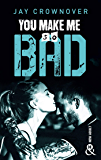 You make me so bad : par l'auteur New Adult de la série à succès BAD, déjà 100 000 lecteurs conquis ! (&H)