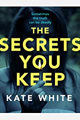 The Secrets You Keep: A tense and gripping psychological thriller Kindle Edition
