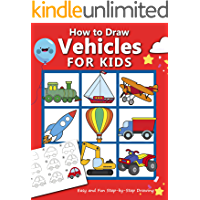 How to Draw Vehicles for Kids : Easy and Fun Step-by-Step Drawing Book (Drawing Book for Beginners) (How to draw books…