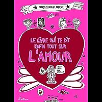 Le livre qui te dit enfin tout sur l'amour (FRANCOIZE BOUCH)
