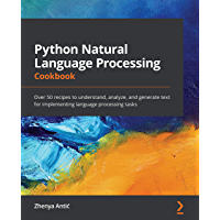 Python Natural Language Processing Cookbook: Over 50 recipes to understand, analyze, and generate text for implementing…
