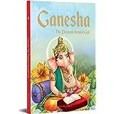 Ganesha: The Elephant Headed God- Illustrated Stories From Indian History And Mythology