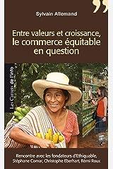 Entre valeurs et croissance : Le commerce équitable en question: Rencontre avec les fondateurs d'Ethiquable : Stéphane Comar, Christophe Eberhart, Rémi Roux (LES CARNETS DE) Format Kindle