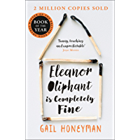 Eleanor Oliphant is Completely Fine: One of the Most Extraordinary Sunday Times Best Selling Fiction Books of the Last…
