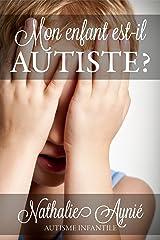 Mon enfant est-il autiste? (Mini e-books sur l'autisme t. 1) Format Kindle