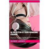 La Collection de Transformation Féminine: Nouvelles histoires courtes sur la féminisation, la transformation et l'hypnose