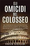 Gli omicidi del Colosseo: Un romanzo giallo poliziesco ambientato a Roma, un thriller ricco di misteri e colpi di scena (ANUNNAKI - Narrativa Vol. 124)
