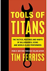 Tools of Titans: The Tactics, Routines, and Habits of Billionaires, Icons, and World-Class Performers Paperback