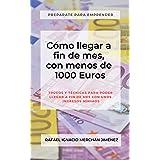 Cómo llegar a fin de mes, con menos de 1000 Euros.: Trúcos y técnicas para poder llegar a fin de mes con unos ingresos mínimo