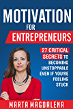 Motivation for Entrepreneurs: Twenty Seven Critical Secrets to Becoming Unstoppable Even If You're Feeling Stuck (Lifestyle Design Success Book 2) (English Edition)