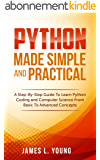 Python Made Simple and Practical: A Step-By-Step Guide To Learn Python Coding and Computer Science From Basic To Advanced Concepts. (English Edition)