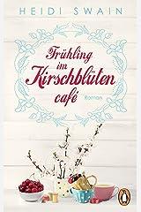 Frühling im Kirschblütencafé: Roman (Die Kirschblüten-Reihe 1) (German Edition) Kindle Edition