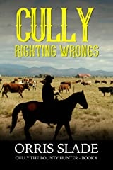 Cully: Righting Wrongs: (Cully the Bounty Hunter - Book 8) Kindle Edition