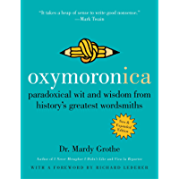Oxymoronica: Paradoxical Wit and Wisdom from History's Greatest Wordsmiths (English Edition)