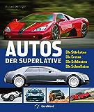 Autos der Superlative: Ultimative Handbuch der ersten, stärksten, schönsten und schnellsten Autos von Horch, Daimler, Mercedes-Benz, Rolls-Royce, Porsche, ... Maybach, BMW, Audi, Opel (GeraMond)