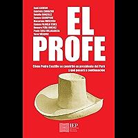 El profe: Cómo Pedro Castillo se convirtió en presidente del Perú y qué pasará a continuación (Spanish Edition)
