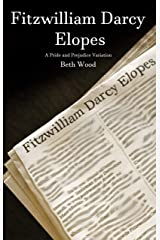 Fitzwilliam Darcy Elopes: A Pride and Prejudice Variation Kindle Edition