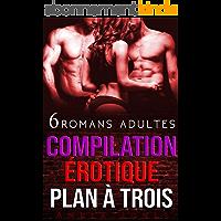 Compilation érotique Plan A Trois: 6 histoires interdites adultes