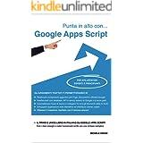 Punta in alto con... Google Apps Script: Per sviluppatori esperti e principianti