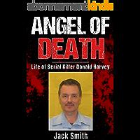 Angel of Death: Life of Serial Killer Donald Harvey (Serial Killers Book 11) (English Edition)