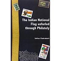 The Indian National Flag Unfurled Through Philately