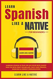 Learn Spanish Like a Native for Beginners: Learning Spanish in Your Car Has Never Been Easier! Have Fun with Crazy Vocabular