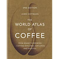 The World Atlas of Coffee: From beans to brewing - coffees explored, explained and enjoyed (More than 1/4 million copies…