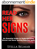 Read Her Signs: An Essential Guide To Understanding Women And Never Getting Rejected Again (Dating Advice For Men) (English Edition)