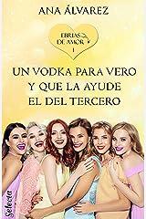 Un vodka para Vero y que la ayude el del tercero (Ebrias de amor 1) Versión Kindle
