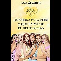 Un vodka para Vero y que la ayude el del tercero (Ebrias de amor 1) (Spanish Edition)
