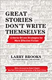 Great Stories Don't Write Themselves: Criteria-Driven Strategies for More Effective Fiction: With a foreword by Robert Dugoni, the New York Times best-selling author of My Sister's Grave