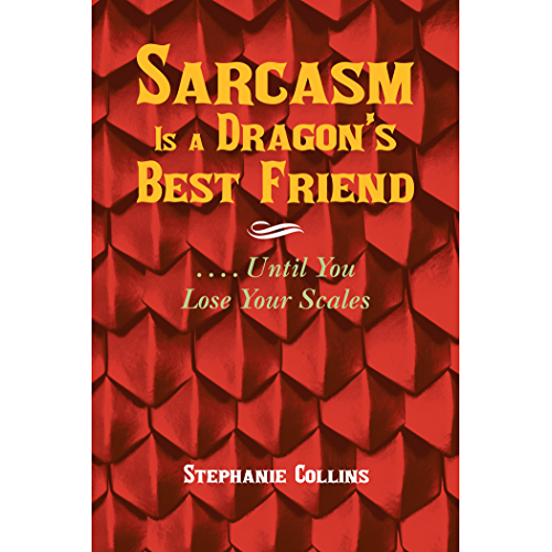 Sarcasm Is a Dragon'S Best Friend: . . . . Until You Lose Your Scales (English Edition)