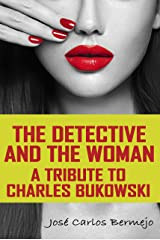 The detective and the woman: A tribute to Charles Bukowski Versión Kindle