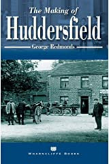 The Making of Huddersfield (The Making Of.) Kindle Edition