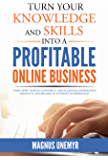 Turn Your Knowledge and Skills Into a Profitable Online Business: Learn how to build authority, create digital information products, and become an Internet ... Series Book 2) (English Edition)
