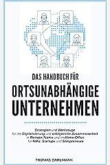 Das Handbuch für ortsunabhängige Unternehmen: Strategien und Werkzeuge für die Digitalisierung und erfolgreiche Zusammenarbeit in Remote-Teams und im Home-Office für KMU, Startups und Solopreneure Kindle Ausgabe