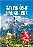 Wandern in den Bayerischen Hausbergen: Wanderführer Bayerische Alpen – mit 130 genussvollen Wanderungen, Hüttentouren und Klassikern wie Watzmann und Zugspitze zwischen Berchtesgarden und Füssen