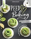 Speed Baking: Schnelle Kuchen und Desserts. Rezepte zwischen 10 und 40 Minuten