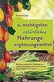 Die wichtigsten natürlichen Nahrungsergänzungsmittel: Die Power aus der Natur: Vorbeugen und heilen mit Gerstengras…