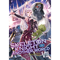 Skeleton Knight in Another World (Light Novel) Vol. 8 (English Edition)