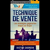Technique de Vente: Les stratégies gagnantes étape par étape + **BONUS** Formations Vidéo + 8 fiches synthèses…