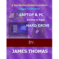A step-by-step illustrative guide on how to troubleshoot Laptop and Pc: And how to repair hard drive