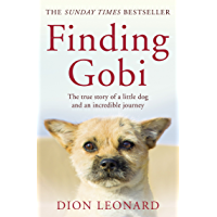 Finding Gobi (Main Edition): The True Story of a Little Dog and an Incredible Journey (English Edition)