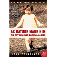 As Nature Made Him: The Boy Who Was Raised as a Girl (English Edition)