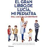 El gran libro de Lucía, mi pediatra: La guía más completa y actualizada sobre la salud de tu hijo desde el nacimiento a la ad