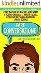 Fare Conversazione: Come Parlare alla Gente, Aumentare il Vostro Carisma, le Abilità Sociali, Attaccare Bottone...
