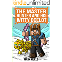 The Master Hunter and His Witty Ocelot (Book 4): Ocelot Olympics (An Unofficial Minecraft Diary Book for Kids Ages 9…